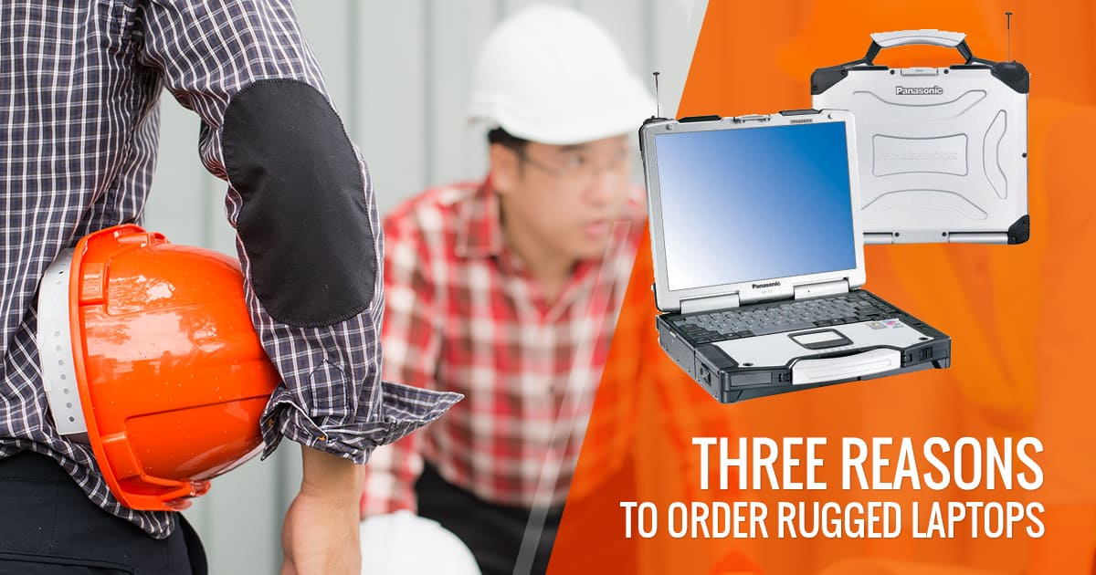 3 Reasons to order Rugged laptops
