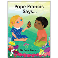 "In his second book, Pope Francis gives children the lifelong gift of knowing in their hearts that God created us and loves us no matter what.  With inspiring words and vibrant illustrations, Pope Francis Says… shows children how to live as Christians and know they are loved by God. The Holy Father provides concrete examples for children to follow that will instill feelings of confidence, joy, and love. As in Dear Pope Francis, children of different cultures of the Christian faith are depicted in Pope Francis Says… Parents, grandparents, teachers, and anyone who wants to lay the foundation for a lifetime of faith and gratitude for all that God provides, will want to share Pope Francis Says… with the young children in their lives. Measures:  6.25"" x 8.25"" ~ 32 Pages"