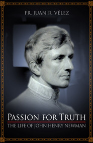 In Passion for Truth, author and scholar Fr. Juan R. Velez painstakingly uncovers the life and work of Blessed John Henry Newman. In the story of his early years, his family upbringing and university education, and through his vast correspondence with family, friends, and colleagues, Velez acquaints us with Newman, the loyal friend, profound thinker, prolific writer, and holy priest. A true Catholic gentleman, who can be admired and loved by all who love the Truth.  Newman was a talented but timid young man, who often doubted his own competence, but was to become one of the most influential teachers and writers of the 19th Century. Starting life as a devout and promising Anglican scholar, he finished the race a faithful and unwavering Catholic priest and Cardinal, to the disappointment of some of his closest friends and the great joy of many others.  His prominent position as an Anglican clergyman and Oxford don made his long anticipated conversion the subject of great interest to many of his contemporaries and once he crossed over to Rome, many Anglicans followed his lead.  His clarity of thought as a scholar was such as is hardly seen in contemporary society and was even growing rare in his own day.  A relentless pursuit of wisdom did not allow him to simply store away his knowledge but urged him to conform his life to what was true wherever and whenever he discovered it. This passion for Truth did not always gain him friends, but it ultimately gained him what he valued above all else: a home in the True Church of Christ.