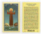 Clear, laminated Italian holy card.  Features World Famous Fratelli-Bonella Artwork. 2.5'' x 4.5''