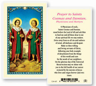 Prayer to Saints Cosmas and Damian, Physicians and Martyrs Laminated Holy Card Sts. Cosmas and Damian were brothers, born in Arabia, who had become eminent for their skill in the science of medicine. Being Christians, they were filled with the spirit of charity and never took money for their services. At Egaea in Cilicia, where they lived, they enjoyed the highest esteem of the people. When the persecution under Diocletian broke out, their very prominence rendered them marked objects of persecution. Being apprehended by order of Lysias, governor of Cilicia, they underwent various torments about the year 283. Their feast day is September 26th. They are patron saints of pharmacists.Clear, laminated Italian holy cards with gold accents. Features World Famous Fratelli-Bonella Artwork.