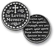 "1"" Bright Finish Pocket Token.  Front of coin has a Cross at the top and the words In Loving Memory.  Flip side of coin says: Gone, yet not forgotten. Although we are apart, your spirit lives within me, forever in my heart."