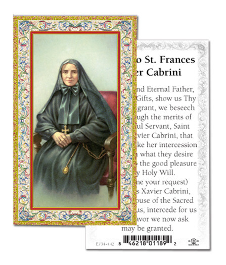 Prayer to St. Frances Xavier Cabrini  Paper Holy Card  Frances Xavier Cabrini was the first United States citizen to be canonized. Her deep trust in the loving care of her God gave her the strength to be a valiant woman doing the work of Christ.    When the bishop closed the orphanage in 1880, he named Frances prioress of the Missionary Sisters of the Sacred Heart. Seven young women from the orphanage joined her.  She traveled with six sisters to New York City to work with the thousands of Italian immigrants living there. In 35 years, Frances Xavier Cabrini founded 67 institutions dedicated to caring for the poor, the abandoned, the uneducated and the sick. Seeing great need among Italian immigrants who were losing their faith, she organized schools and adult education classes.