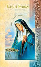 Our Lady of Sorrows Pamphlet. This pamphlet is a 2 page biography of Our Lady of Sorrows.  Her name meaning, Her patron attributes, Prayers to Our Lady and her Feast Day are all included in the pamphlet. Gold stamped Italian art.