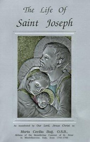 """The Life Of Saint Joseph by Maria Cecilia Baij, O.S.B. Saint Joseph lived his life hidden in the Divine Light of Sacred Mysteries. He was a living prayer of faith and trust and dedication. Read this beautiful account of St. Joseph's life, as revealed by Jesus to Sr. Maria Baij in 1736. Paperback ~ 418 Pages ~ 0.8"""" x 5.7"""" x 8.4"""""""