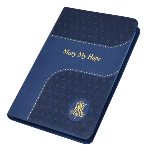 """By popular author Rev. Lawrence Lovasik, S.V.D., this is one of the most beloved Marian devotional books ever published. Mary My Hope is based on the Gospels, the writings of the Saints and Church scholars, the Liturgy, Vatican II, and the Pastoral Letter on Mary by the American Bishops. With easy-to-read type, illustrations, and a beautiful blue Dura-Lux cover, this book will be a blessing to anyone devoted to Our Lady. Dura-lux Cover ~ 240 pages, 4"""" X 6 1/4"""""""