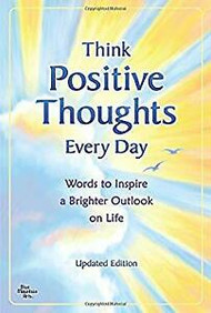 """Positive thinking is the key to a happy, successful, and satisfying life, but it isn't always easy to be positive every day. This inspiring anthology offers uplifting messages for anyone who needs a little pick-me-up and words of optimism and insight to keep readers looking on the bright side, no matter what is happening in their lives. It can be read cover to cover, or passages can be read from it daily, as a reminder of what is truly important in life. The uplifting quotes and poems offer suggestions and words of advice to encourage readers to keep believing in their dreams, expect only the best, and enjoy life to the fullest.  This 8.0-x-5.3-inch paperback book from Blue Mountain Arts has a high-quality textured paper cover with French flaps, is perfect bound, and has colorful illustrations throughout. Perfect for a birthday, Christmas, Easter, or """"just because,"""" this book provides just the encouragement you need to put an end to negative thinking and have the happy, confident, and positive life you deserve. Softback~ Patricia Wayant"""