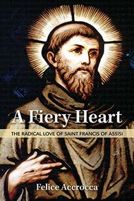 """A Fiery Heart, The Radical Love of St. Francis of Assisi By Felice Accrocca What do we really know about Saint Francis of Assisi? Much has been written about this medieval saint from Umbria in present-day central Italy. Yet the image we have of him does not always correspond to reality, as his fame is often linked to legends and texts that have no historical basis. Francis was an exceptional man, as his own contemporaries testified. Too often, though, this emphasis has obscured his humanity. Francis immersed himself with all his heart in daily life because he was certain that the Son of God had become man to share our full human experience. This was the central fact of Francis' life: He burned with love of God. This love was a boundless love that flowed from his fiery heart. He admitted that he could not explain such an abundance of love, except through the words of Jesus, who """"came to cast fire upon the earth"""" (Lk 12:49). The perennial relevance of Francis, even in our increasingly secular world, lies in the perennial newness of the Gospel. The Gospel always communicates Jesus Christ, who is beyond, always ahead of us, and never outdated. Francis' radical evangelism consistently reminds us of the absolute nature of the Gospel.  Paperback. 128 pages."""