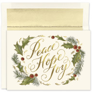 """""""Peace Hope Joy"""" Boxed Christmas Cards  Peace Hope Joy Boxed Christmas Cards feature gold foil. Inside Sentiment: """"May All The Joys Of This Holiday Season Be Yours Throughout The New Year""""  18 cards / 18 foil lined envelopes. Folded Card Size: 7.875"""" x 5.625"""". Packaged in a printed box with an inside fit acetate lid."""