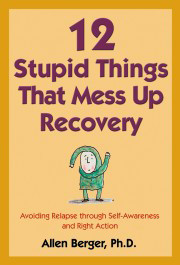 12 Stupid Things That Mess Up Recovery-Allen Berger, Ph.D.