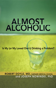 Almost Alcoholic-Robert Doyle, MD, & JosephNowinski, Ph.D.