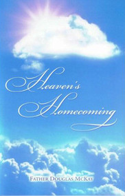 Heaven's Homecoming ~ Father Douglas McKay