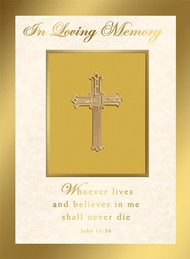 """Whoever lives in me shall never die"" Jn 11:26 In Loving Memory (Deceased) 4-1/2"" x 6-1/8"";  50 per box; Gold Foil Embossing.  Inside Verse with Cross Graphic Left Side With the sympathy of _________ (top) Inside Verse Right Side: The Holy Sacrifice of the Mass will be offered for the repose of the soul of ________ Rev_______(bottom)"