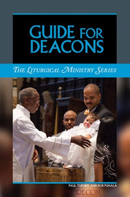 Guide for Deacons, the Liturgical Ministry Series
