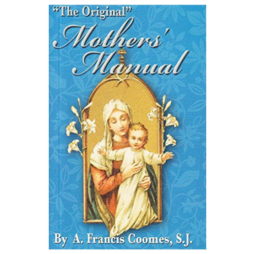"""""""The Original"""" Mothers Manual. Prayers and directives for the mother and expectant mother. A true companion, inspiration, and comfort in her joys, hopes, sorrows, loves, and anxieties. Size:  3.5"""" x 5.5"""", 218 pages"""