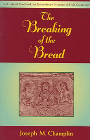 The Breaking of the Bread By Joseph M. Champlin   A handbook for extraordinary ministers of Holy Communion which provides them with historical,  theological and inspirational material as well as the most current liturgical directives