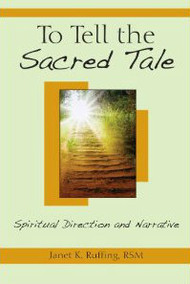 To Tell the Sacred Tale, Spiritual Direction and Narrative By Janet K Ruffing, RSM This book shows the singular importance of narrative in the process of spiritual direction and reflects on this interactive process of sharing our sacred stories in pastoral contexts in order to hear and respond more deeply to the story God is telling in our lives. Joyce Ruffing RSM, is a professor in the practice of spirituality and ministerial leadership at Yale Divinity School in New Haven Ct.  She has presented workshops throughout the world for spiritual directors. Dr Ruffing is on of the founders of Spriitual Directors Internation and was the recipient of Washington Theological Unions Holy Wisdom Award in 2003