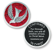 "1 1/2"" Confirmed in Christ Pocket Token. Front of Token has the Holy Spirit and the red color of the flames that appeared to the Apostles when the Holy Spirit came to them on Pentecost making the pocket token very symbolic. The back of the token has the verse:  ""Confirmed in Christ"", "" For through faith, you are all children of God in Jesus Christ""  done in silver against a black background"