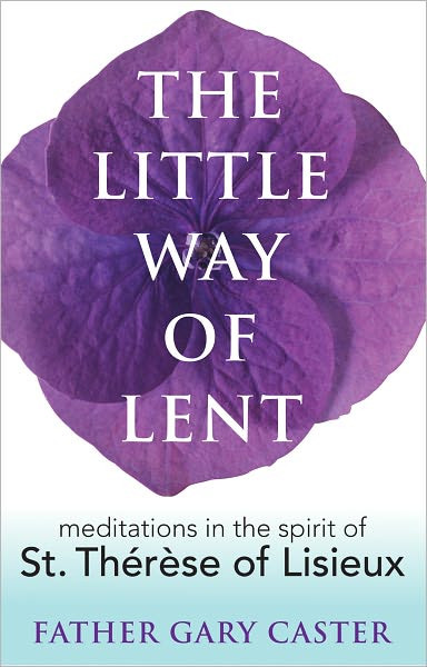 Written by Fr. Gary Caster. St. Thérèse emphasized the way we do things for God rather than the things we do for him. In that spirit, Lent is less about what we're offering and more about why. That insight transforms this season from one of narrow concern over what to give up into one of joyful freedom to enter into the love of Christ. The meditations in The Little Way of Lent-all colored by St. Thérèse's Little Way of Spiritual Childhood-will transform your Lenten observance and help you focus on God's redeeming love.