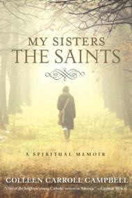My Sisters the Saints A Spiritual Memoir