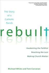 Rebuilt, The Story of a Catholic Parish