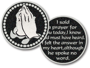 """Pocket Tokens are made of genuine pewter with a design on both the front and back Tokens are 1 1/4""""  diameter """"I said a prayer for you today, I know God must have heard. I felt the answer in my heart, although he spoke no word."""""""