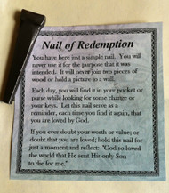 "Inspirational Moments ~ Nail of Redemption & Prayer Card.  Perfect for purse, briefcase or pocket, this small devotional remembrance is a helpful way to encourage you to have an inspirational moment every day.  Each vinyl folder contains a prayer card and devotional medallion remembrance. Card Size: 2.75"" x 3"""