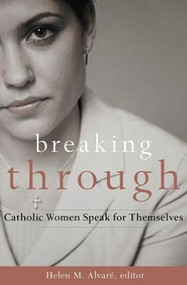 Breaking Through, Catholic Women Speak for Themselves