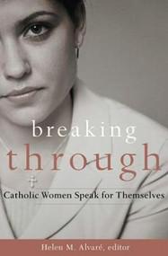 Breaking Through, Catholic Women Speak for Themselves