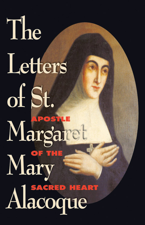 The Letters of St. Margaret Mary Alacoque~Apostle of the Sacred Heart of Jesus Reveals much about both the Heart of Our Lord and the heart of this great Saint! Shows her amazing ardor and the mysterious connection between suffering and holy love. The most powerful writings on the Sacred Heart devotion!  285 pages ~ Paperback