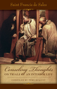Consoling Thoughts on Trials of an Interior Life, St. Francis de Sales
