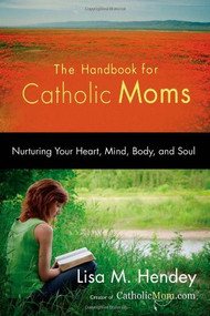 Handbook for Catholic Moms-Nurturing Your Heart, Mind, Body and Soul