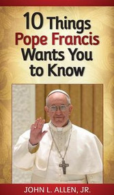 10 Things Pope Francis Wants You to Know