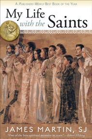 My Life with the Saints by James Martin, SJ
