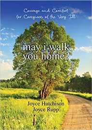 May I Walk You Home? remains an invaluable resource for professional caregivers and loved ones assisting those on their final journey home. Accompanied by the experience and empathy of hospice educator Joyce Hutchison and the wisdom and inspiration of best-selling author Joyce Rupp, readers will discover the courage necessary to embrace the struggles and rewards of this final companionship.
