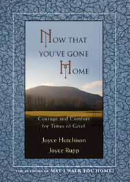 Now That You've Gone Home by Joyce Rupp