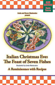Bring your family back to Advent and the Christmas Season with authentic Italian recipes from generations of family.  A traditional cultural Christmas Eve holiday feast celebrated by many Italian families is the Feast of the Seven Fishes. The Italian Christmas Eve:The Feast of the Seven Fishes by Linda and Rocco Maniscalco has information about the tradition of the feast and contains recipes that explain step by step instructions on how to prepare the seven different fish courses for this meal.