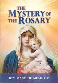 The Mystery of the Rosary is a helpful and complete explanation of the Rosary. Written by Rev. Marc Tremeau, O.P. in a simple, pleasant, easy-to-understand style, The Mystery of the Rosary will deepen the understanding and the prayers of all who pray, or wish to pray, this beautiful devotion. This edition has been updated in accord with the Roman Missal.