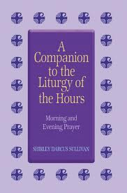 A Companion to the Liturgy of the Hours: Morning and Evening Prayer