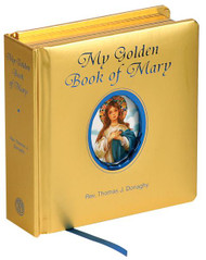"My Golden Book of Mary simply and beautifully introduces young children to Mary's appearances at Guadalupe, Lourdes, and Fatima. With golden padded cover and gilded edges. Rev. Thomas J. Donaghy Measures 5-1/8 X 5-1/8"" Padded Hardcover, 42 pages"