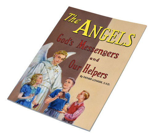The Angel's ~ God's Messenger's ~ Illustrated in full color, this book teaches children about Angels and their place in our lives.  Part of a magnificant series of religious books that will help all children better understand the Catholic faith.  Simply written by Rev. Lawrence G. Lovasik, S.V.D. and illustrated in full color.  5 1/2 X 7 3/8 ~ Paperback 32 pages St Joseph Picture Books