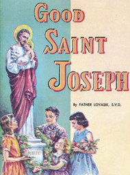 St Joseph Picture Book ~ A beautifully illustrated life of St. Joseph, from the birth of Jesus until the death of St. Joseph. Part of a magnificent series of religious books that will help celebrate God's love for us. Full-color illustrations.  Simply written by Rev. Lawrence G. Lovasik, S.V.D., to help all children better understand theCatholic faith. 5 1/2 X 7 3/8 ~ Paperback