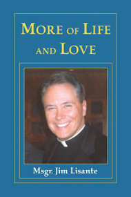 More of LIfe and Love by Msgr. James Lisante