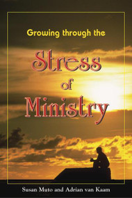 Growing Through the Stress of Ministry by Susan Muto & Adrian vanKaam