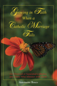 Growing in Faith When a Catholic Marriage Fails by Antoinette Bosco