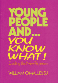 Young People and You Know What! by William O'Malley, S.J.