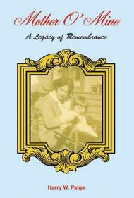 Mother Of Mine: A Legacy of Remembrance by Harry W. Paige
