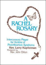 A Rachel Rosary, Intercessory Prayer for Victims of Post-Abortion Syndrome