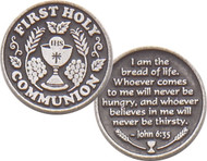 "First Communion Pocket Token -  1.25"" Diameter First Communion Genuine Pewter Pocket Token. The Verse of John 6:35 Inscribed on back:. ""I am the bread of life ~ Whoever comes to me will never be hungry ~Whoever believes in me will never be thirsty"" Bulk pricing available. 25+ brings price down. Will show at check out."