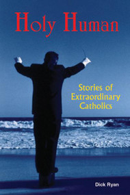 Holy Human, Stories of Extraordinary Catholics